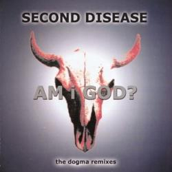 Second Disease - Am I God? (The Dogma Remixes) (2001)