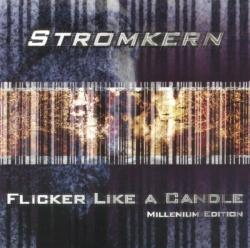 Stromkern - Flicker Like A Candle (Millenium Edition) (Remastered) (2001)