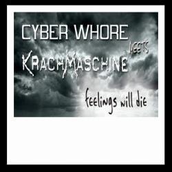 CYBER WHORE meets KRACHMASCHINE - Feeling Will Die 2006