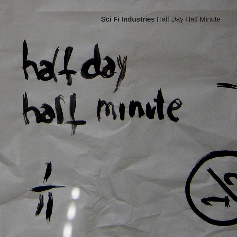 Sci-Fi Industries - Half Day, Half Minute (2011)