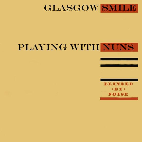 Glasgow Slime / Playing With Nuns - Blinded By Noise (2011)