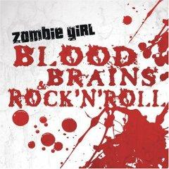 Рецензия: Zombie Girl - Blood, Brains & Rock'n'Roll (2007)