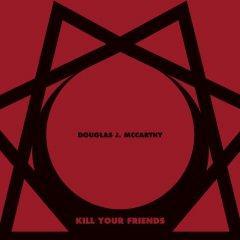"""Сольный альбом Дугласа Маккарти """"Kill Your Friends"""""""