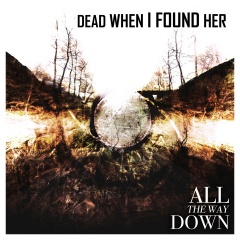 Рецензия: Dead When I Found Her - All The Way Down (2015)