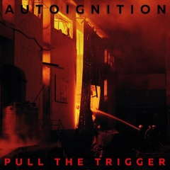 Autoignition - Pull The Trigger (EP) (2018)