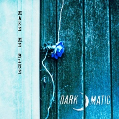 Dark-o-matic - Make Me Blue (2019)