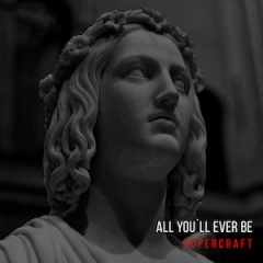 Supercraft - All You'll Ever Be (2019)