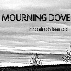 Mourning Dove - It Has Already Been Said (2019)