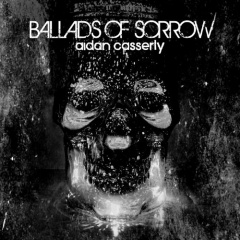 "Новый альбом Aidan Casserly ""Ballads Of Sorrow"""