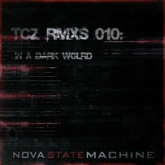 Nova State Machine - TCZ RMXs 010: In A Dark World (2020)