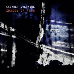 """Shadow Of Fear"" - новый альбом Cabaret Voltaire"