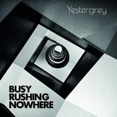 """Busy Rushing Nowhere"" - второй альбом проекта Yestergrey"